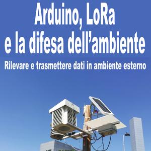 Libro di Paolo Bonelli: Arduino, LoRa e la difesa dell'ambiente